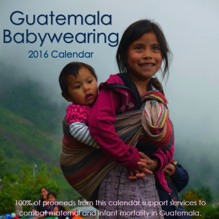 Make a tax-deductible donation to the families of Huehuetenango by purchasing the 2016 Guatemala Babywearing Calendar today!